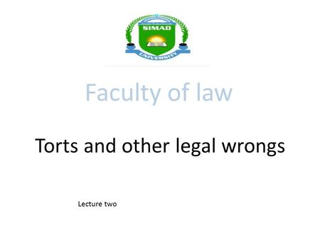 Torts and other legal wrongs Faculty of law Lecture two.