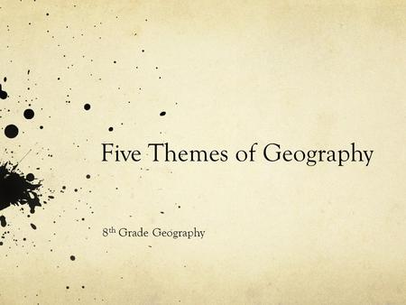 Five Themes of Geography 8 th Grade Geography. 1) Location The world in spatial terms- you look to see where things are. Absolute Location- Exact location.