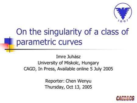 On the singularity of a class of parametric curves Imre Juh á sz University of Miskolc, Hungary CAGD, In Press, Available online 5 July 2005 Reporter: