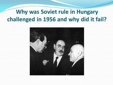 Why was Soviet rule in Hungary challenged in 1956 and why did it fail?