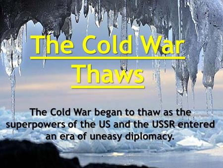The Cold War began to thaw as the superpowers of the US and the USSR entered an era of uneasy diplomacy The Cold War began to thaw as the superpowers of.