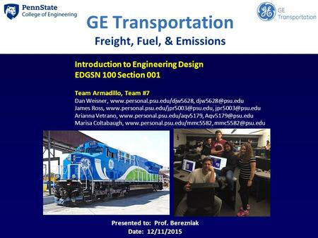 Insert a DP2 Photo here GE Transportation Freight, Fuel, & Emissions Introduction to Engineering Design EDGSN 100 Section 001 Team Armadillo, Team #7 Dan.