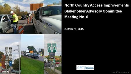 © 2014 HDR, Inc., all rights reserved. North Country Access Improvements Stakeholder Advisory Committee Meeting No. 6 October 6, 2015.