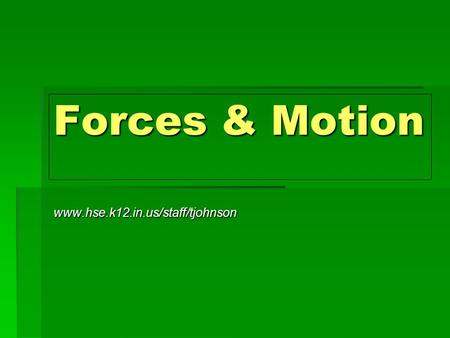 Forces & Motion www.hse.k12.in.us/staff/tjohnson.