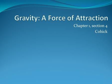 Chapter 1, section 4 Cohick. Effects of Gravity on Matter Why is leaping in space easier than leaping on Earth? Yes--Gravity!!