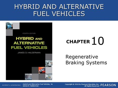 CHAPTER 10 Copyright © 2016 by Pearson Education, Inc. All Rights Reserved Hybrid and Alternative Fuel Vehicles, 4e James D. Halderman HYBRID AND ALTERNATIVE.