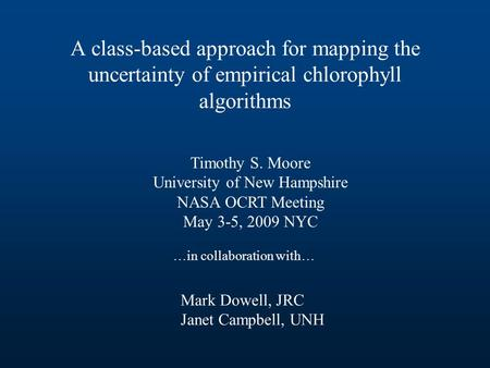 A class-based approach for mapping the uncertainty of empirical chlorophyll algorithms Timothy S. Moore University of New Hampshire NASA OCRT Meeting May.