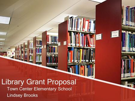 Library Grant Proposal Town Center Elementary School Lindsey Brooks.