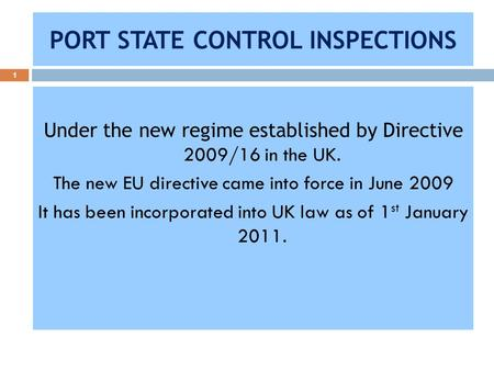 PORT STATE CONTROL INSPECTIONS 1 Under the new regime established by Directive 2009/16 in the UK. The new EU directive came into force in June 2009 It.