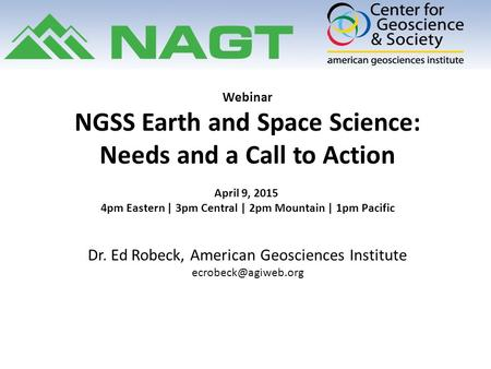 Webinar NGSS Earth and Space Science: Needs and a Call to Action April 9, 2015 4pm Eastern | 3pm Central | 2pm Mountain | 1pm Pacific Dr. Ed Robeck, American.