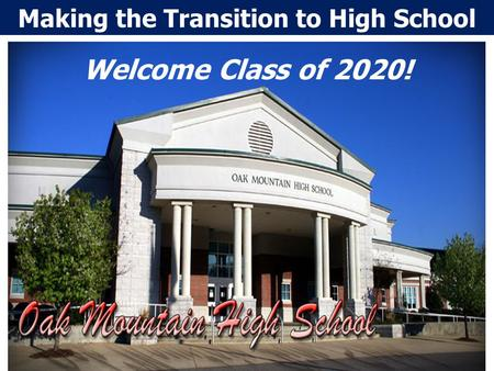Making the Transition to High School Welcome Class of 2020!