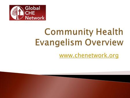 Www.chenetwork.org. Every church an agent of community transformation bringing life, health, peace, and prosperity to the communities they serve.