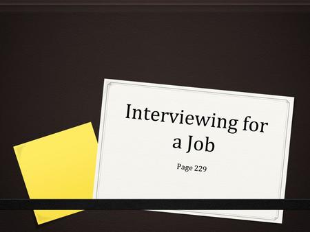 Interviewing for a Job Page 229. Job Interview 0 Is a formal meeting between a job seeker and a potential employer-the interviewer 0 What is the purpose.
