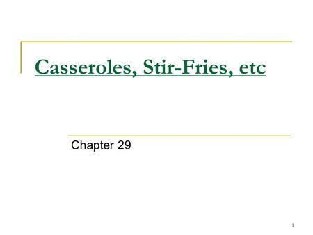 1 Casseroles, Stir-Fries, etc Chapter 29. 2 Casserole = mixture of cooked foods heated in a baking or casserole dish.