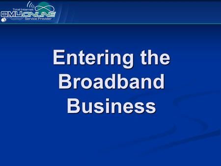 Entering the Broadband Business. Owensboro Is located in Western Kentucky. Is located in Western Kentucky. 54,000 Citizens. 54,000 Citizens. Is on the.