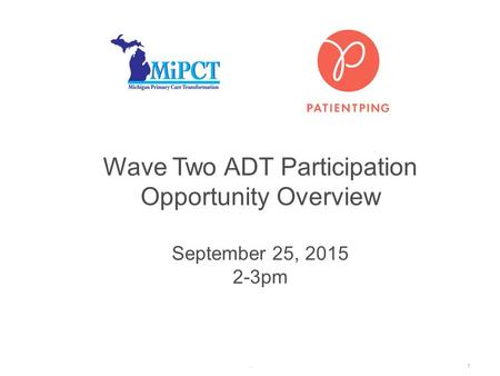 . Wave Two ADT Participation Opportunity Overview September 25, 2015 2-3pm 1.