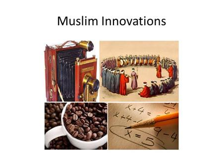 Muslim Innovations. Innovations & Contributions Algebra Toothbrush Music/Lute/Rahab University Coffee Crank Hospitals/Advanced Surgery Astrolabe.