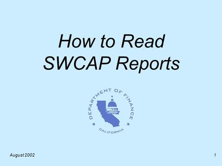 August 20021 How to Read SWCAP Reports. August 20022 Reports One SWCAP report: –Detail by Function.