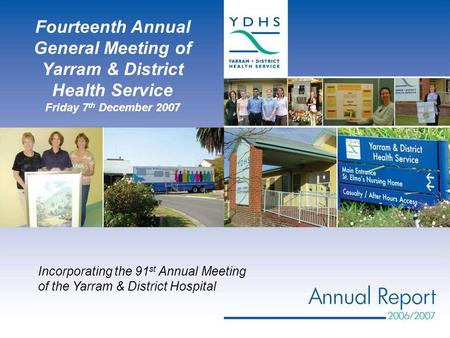 Incorporating the 91 st Annual Meeting of the Yarram & District Hospital Fourteenth Annual General Meeting of Yarram & District Health Service Friday 7.