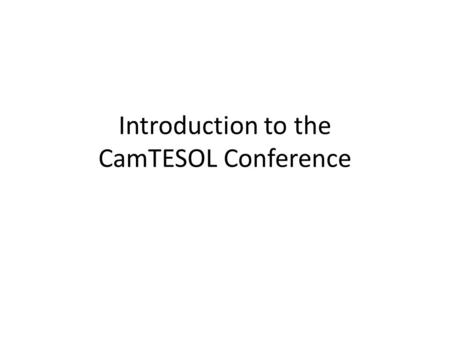 Introduction to the CamTESOL Conference. What is CamTESOL? CamTESOL is a BIG conference for people interested in teaching English. There are many presentations.