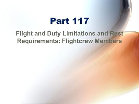 Part 117 Flight and Duty Limitations and Rest Requirements: Flightcrew Members.