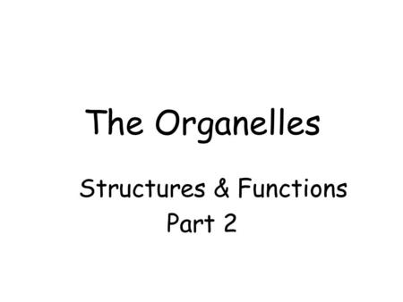 The Organelles Structures & Functions Part 2. Use the drawing to help you recognize what we are talking about.