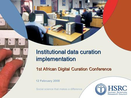 Institutional data curation implementation 1st African Digital Curation Conference 12 February 2008.
