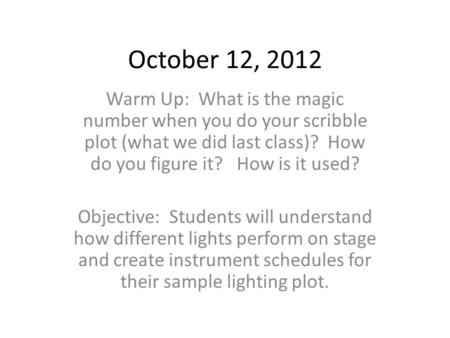 October 12, 2012 Warm Up: What is the magic number when you do your scribble plot (what we did last class)? How do you figure it? How is it used? Objective: