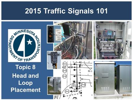 2015 Traffic Signals 101 Topic 8 Head and Loop Placement.
