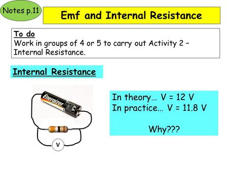 Emf and Internal Resistance To do Work in groups of 4 or 5 to carry out Activity 2 – Internal Resistance. Internal Resistance V In theory… V = 12 V In.