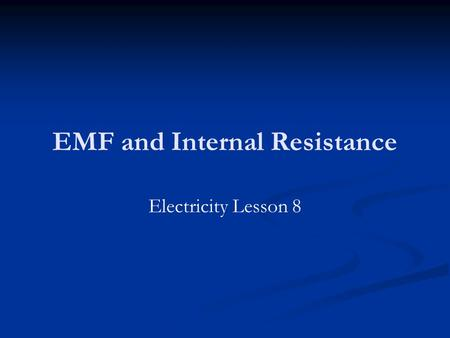 EMF and Internal Resistance Electricity Lesson 8.