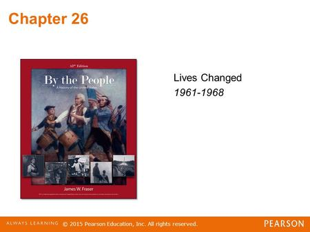 Chapter 26 Lives Changed 1961-1968 © 2015 Pearson Education, Inc. All rights reserved.