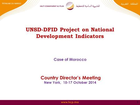Www.hcp.ma UNSD-DFID Project on National Development Indicators Case of Morocco Country Director's Meeting New York, 15-17 October 2014 1.