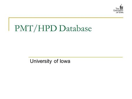 PMT/HPD Database University of Iowa. Current Database State 2 Database Locations  MySQL omega.physics.uiowa.edu Used by web interface on Iowa's HEP website.