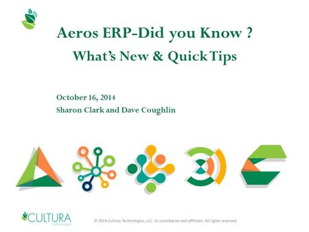 Aeros ERP-Did you Know ? What's New & Quick Tips October 16, 2014 Sharon Clark and Dave Coughlin.