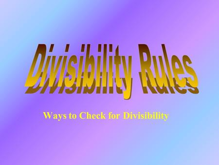Ways to Check for Divisibility Dividing by 2 All even numbers are divisible by 2 Even numbers are numbers that end with either 2, 4, 6, 8, or 0.