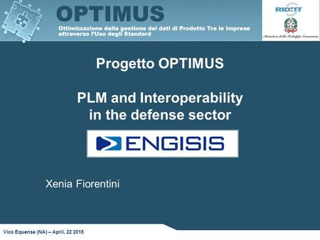 Progetto OPTIMUS PLM and Interoperability in the defense sector Vico Equense (NA) – April, 22 2015 Xenia Fiorentini.
