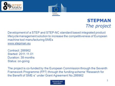 Research and innovation Research and innovation 1 STEPMAN The project Development of a STEP and STEP-NC standard based integrated product lifecycle management.