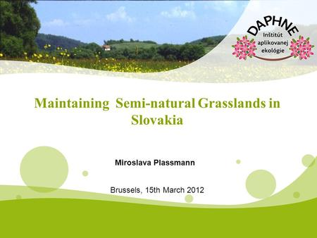 Maintaining Semi-natural Grasslands in Slovakia Miroslava Plassmann Brussels, 15th March 2012.