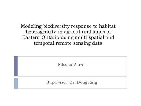 Modeling biodiversity response to habitat heterogeneity in agricultural lands of Eastern Ontario using multi spatial and temporal remote sensing data Supervisor: