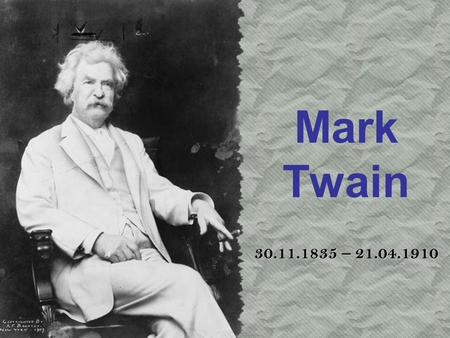 Mark Twain 30.11.1835 – 21.04.1910. Mark Twain (real name Samuel Langhorne Clemens (born Samuel Langhorne Clemens). He was born on November 30, 1835 in.