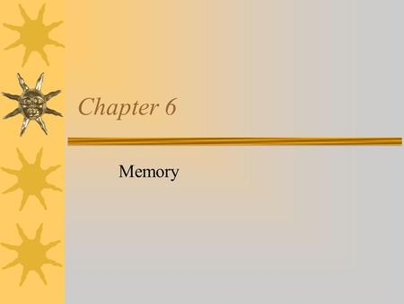 Chapter 6 Memory. The mental processes that enable us to retain and sue information over time.