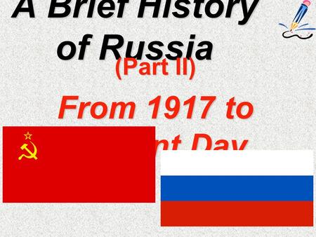 A Brief History of Russia (Part II) From 1917 to Present Day.
