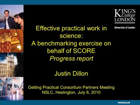 Effective practical work in science: A benchmarking exercise on behalf of SCORE Progress report Justin Dillon Getting Practical Consortium Partners Meeting.