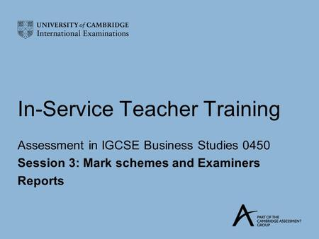 In-Service Teacher Training Assessment in IGCSE Business Studies 0450 Session 3: Mark schemes and Examiners Reports.