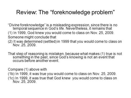 "Review: The ""foreknowledge problem"" ""Divine foreknowledge"" is a misleading expression, since there is no temporal sequence in God's life. Nevertheless,"
