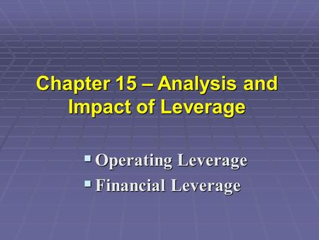  Operating Leverage  Financial Leverage Chapter 15 – Analysis and Impact of Leverage.