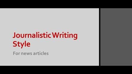 Journalistic Writing Style For news articles. Narrative Writing vs. Journalistic Writing.
