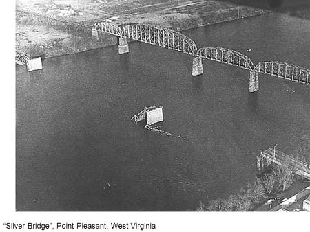 """Silver Bridge"", Point Pleasant, West Virginia. On December 15,1967 at approximately 5 p.m., the U.S. Highway 35 bridge connecting Point Pleasant, West."