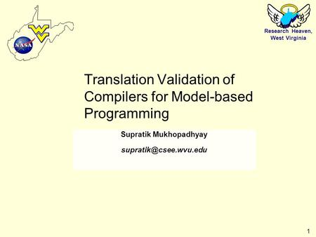 Research Heaven, West Virginia 1 Translation Validation of Compilers for Model-based Programming Supratik Mukhopadhyay Research Heaven,